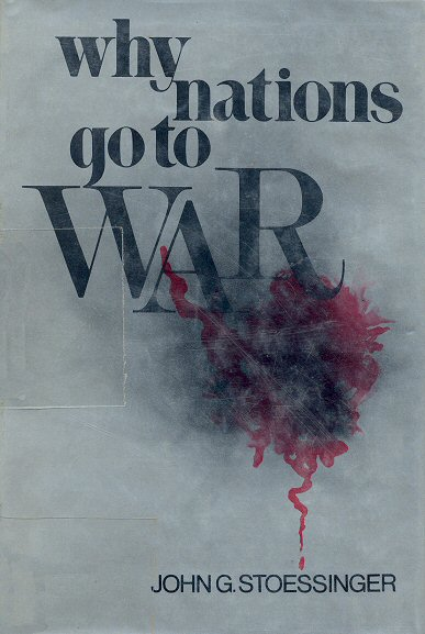 why nations go to war John george stoessinger (october 14, 1927 - november 20, 2017), a prize- winning author of  an example of this is his work in why nations go to war.